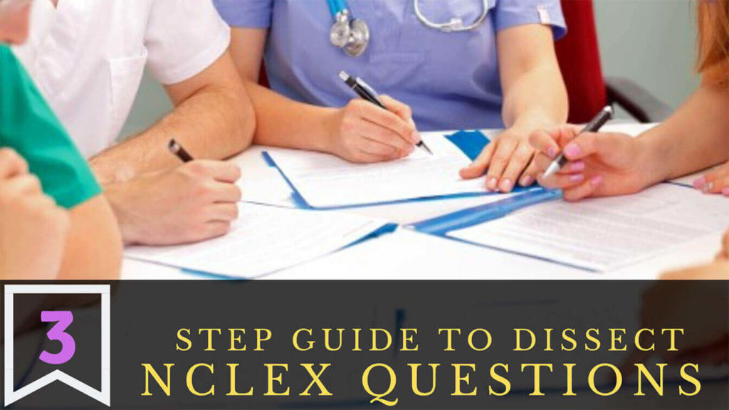 3 Step Guide to Dissect NCLEX Questions Cleverly